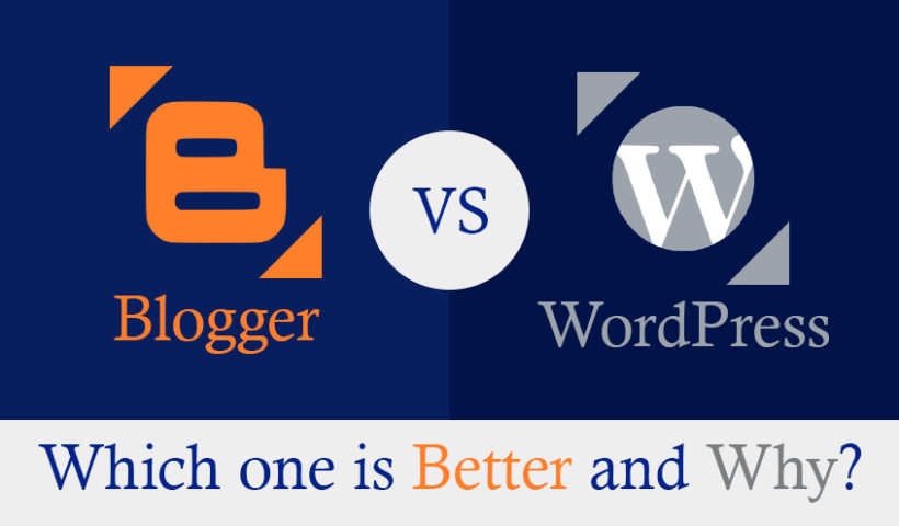 Blogger vs WordPress - Which one is Better and Why?